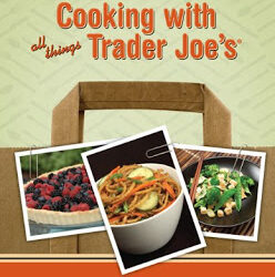 Cooking with All Things Trader Joe's – A Review and Giveaway