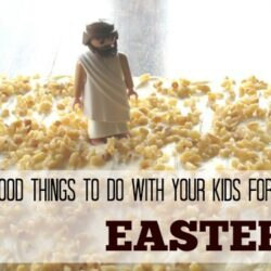 6 Good Things to Do with Your Kids for Easter