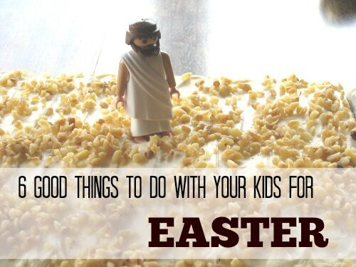 6 Good Things to Do with Your Kids for Easter   Life as MOM