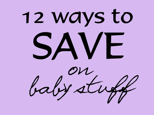 12 Ways to Save on Baby Stuff (Frugal Friday) | Life As Mom