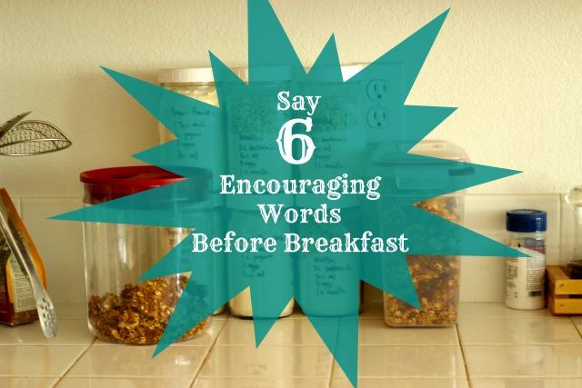 Say 6 Encouraging Words Before Breakfast