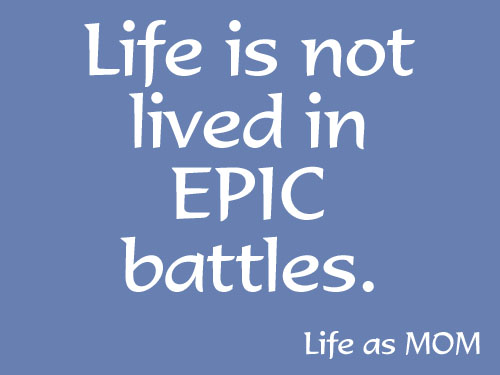 Life is not lived in epic battles.