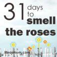 31 days to smell the roses