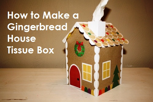 DIY Gingerbread House Tissue Box