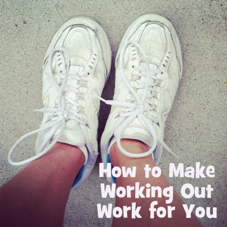 make working out work for you