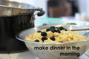 Make dinner in the morning to save time