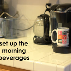 Set up the morning beverages to save time