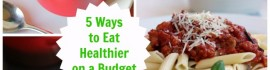 Looking to improve your family's diet, but not sure how to pull it off on a budget? Consider these 5 ways to eat better and save some coin.