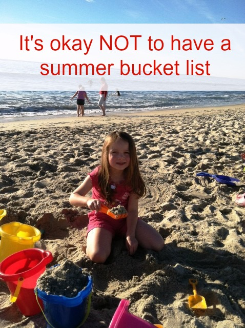 It's Okay NOT to Have a Summer Bucket List - Some summers call for structure. Others call for something different. Consider this different way to plan the summer.