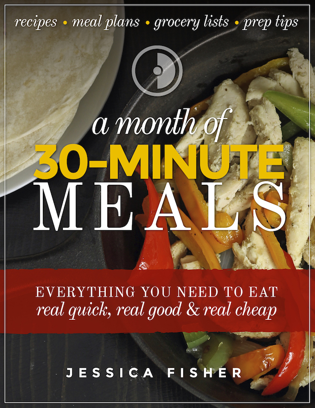 A Month of 30 Minute Meal Plans | Good Cheap Eats - Back for a limited time, a Month of 30-Minute Meals to help you eat real quick, real good, and real cheap. Available only in February.