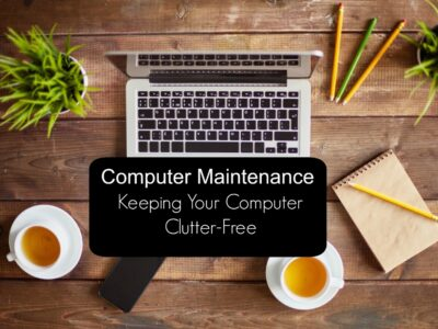 Computer Maintenance: Keeping Your Computer Clutter-Free
