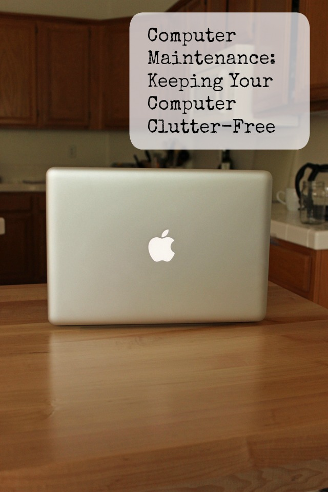 Computer Maintenance Keeping Your Computer Clutter-Free| Life as Mom