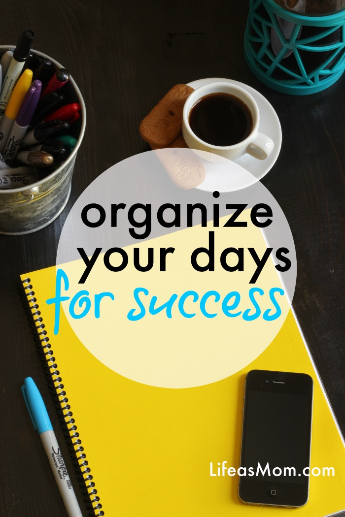 Organize Your Days for Success | Tips from LifeasMom.com