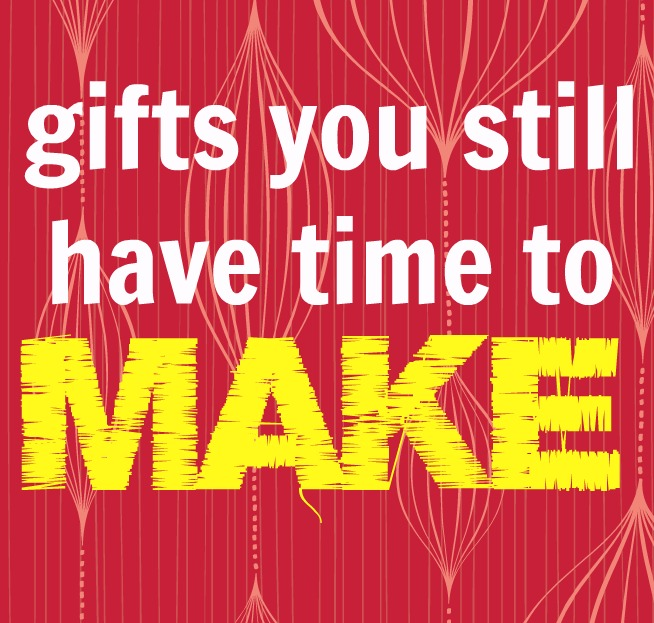 5 Gifts You Still Have Time to Make