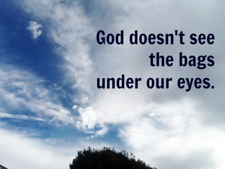 God Doesn't See the Bags Under Our Eyes – VIDEO