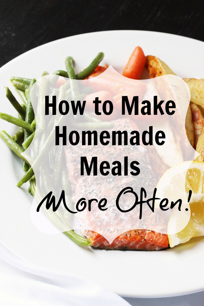 How to Make Homemade Meals More Often Life as Mom