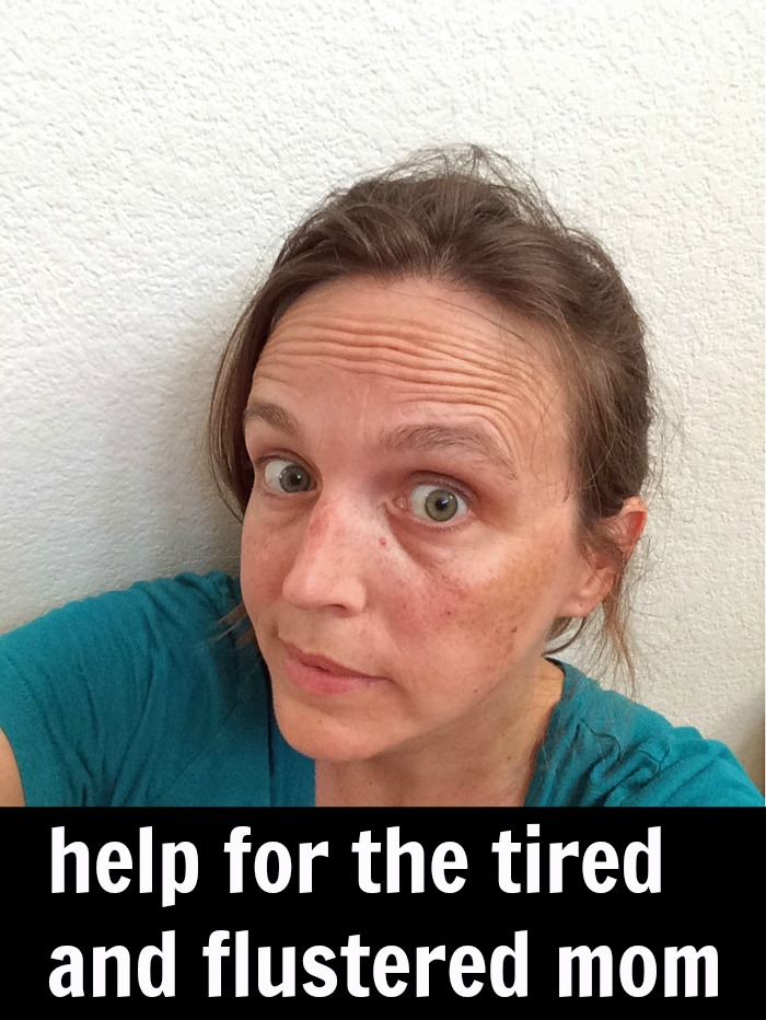 Help for Moms Who are Tired & Flustered | Life as Mom