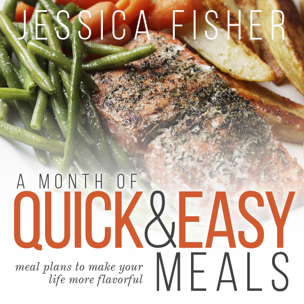 A Month of Quick & Easy Meals - Recipes and Meal Plans from Jessica Fisher