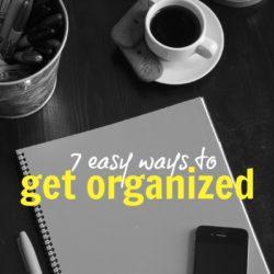 7 Easy Ways to Get Organized