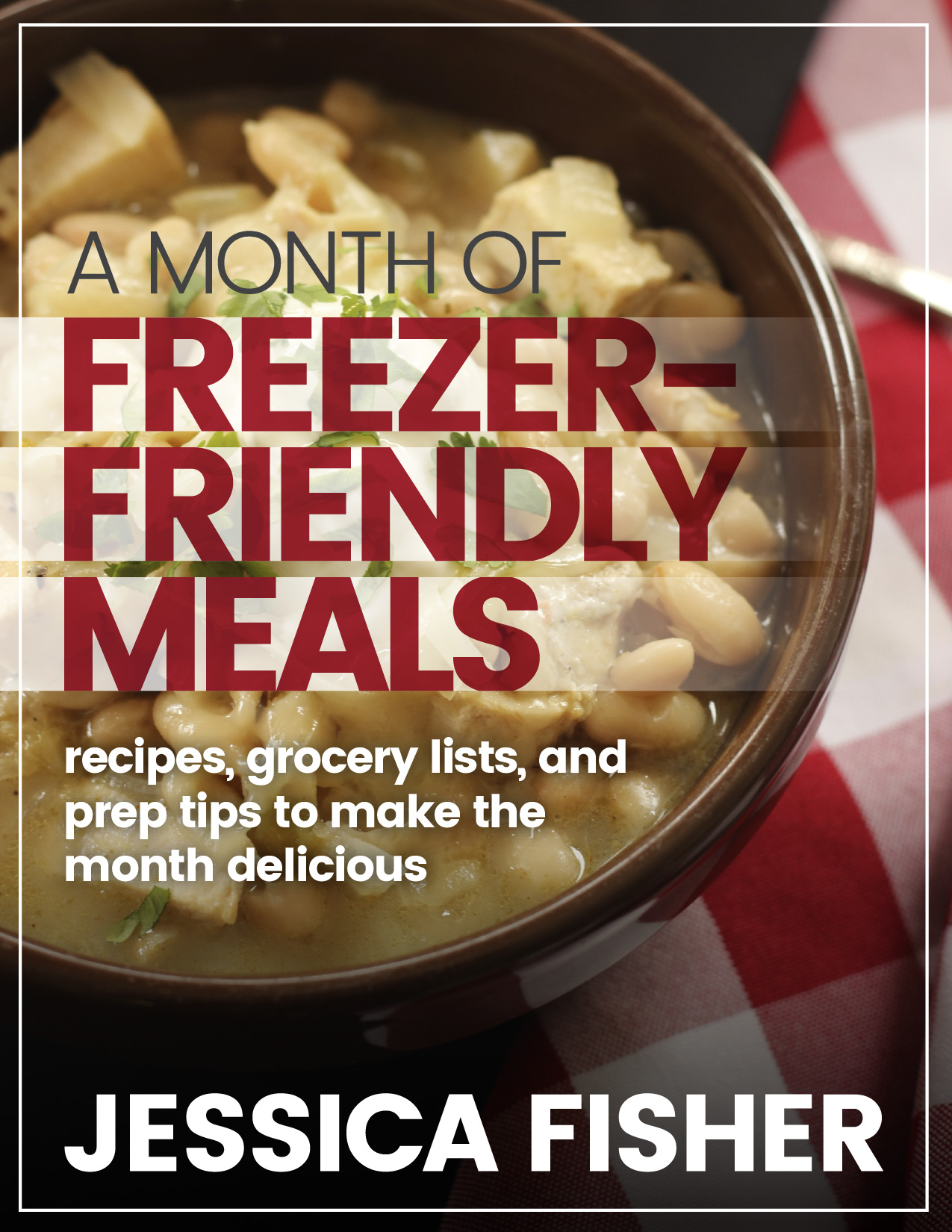 A Month of Freezer-Friendly Meal Plans by Jessica Fisher