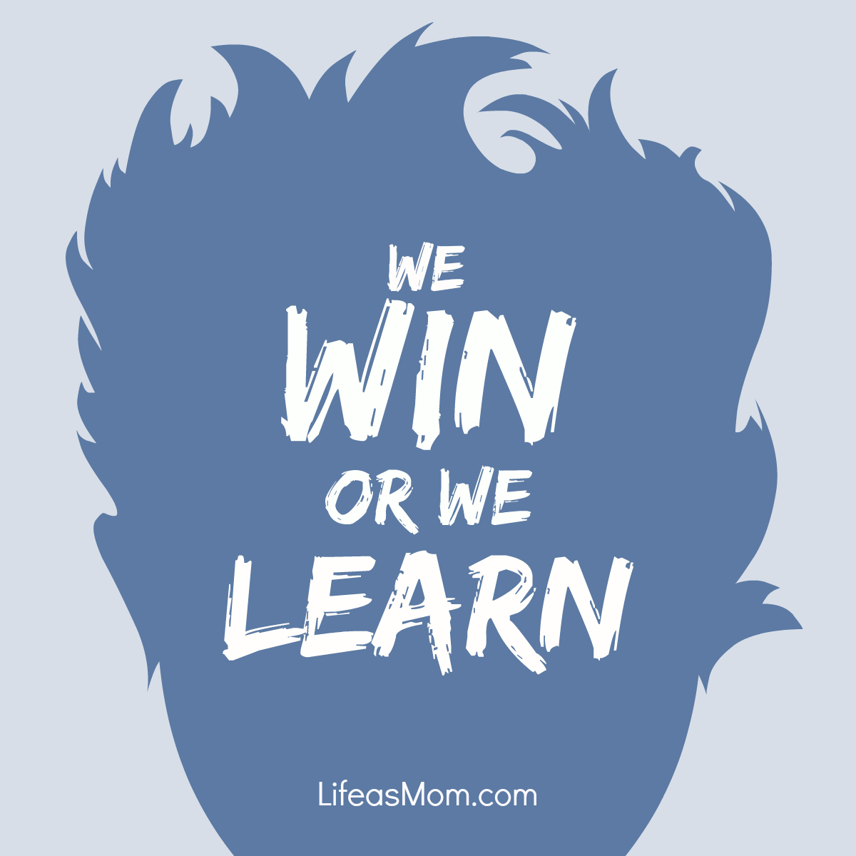 We Win or We Learn, That's How We Play the Game | Life as Mom