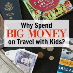 Why Spend Big Money on Travel with Kids?