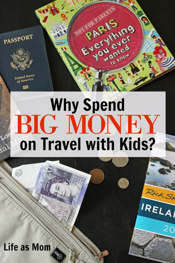 Why Spend Big Money on Travel with Kids? Tips from Life as Mom