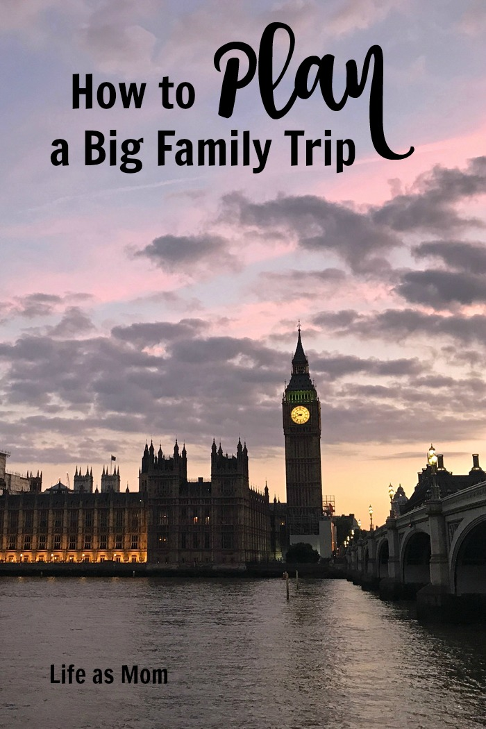 How to Plan a Big Family Trip | Life as Mom