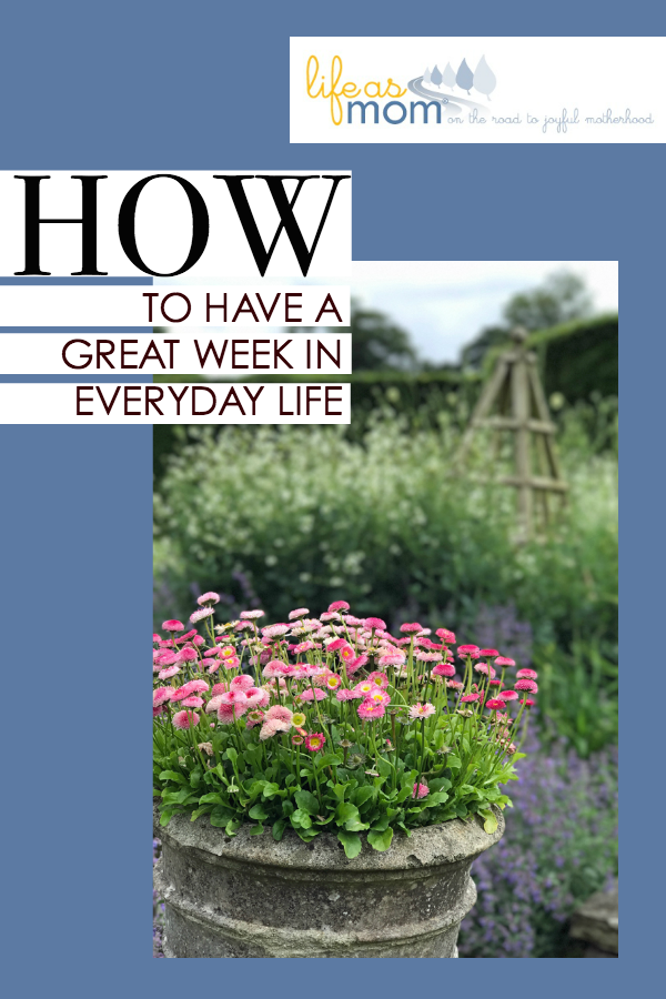 How to Have a Great Week in Your Everyday Life | Life as Mom