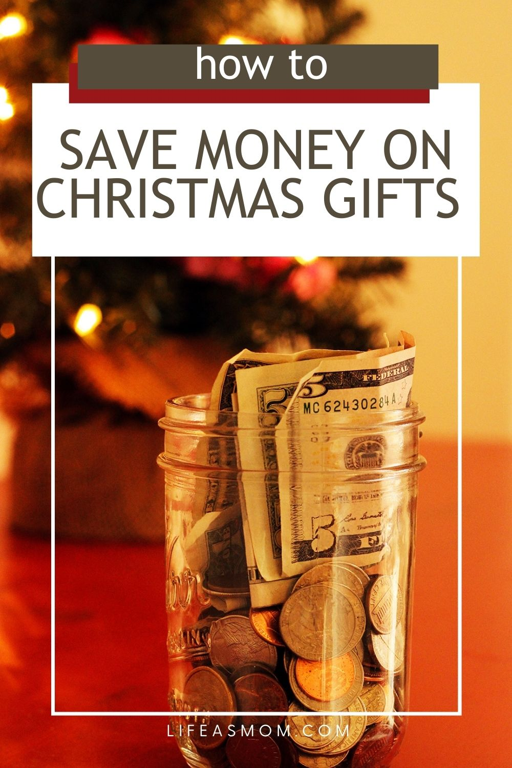 How to Save Money on Christmas Gifts written across image of jar of money by Christmas tree